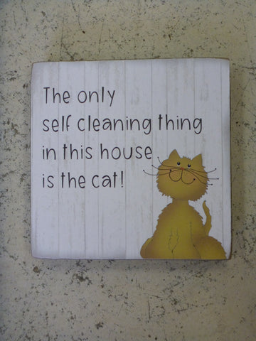 "Block 4"" x 4"" - The Only Self Cleaning Thing In This House Is The Cat!"