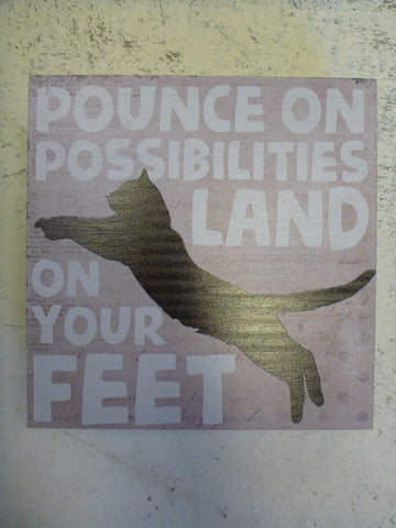 "Box Sign 6"" x 6"" - Pounce On Possibilities Land On Your Feet"