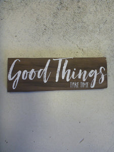 "Wall Sign 4"" x 11.25"" - Good Things Take Time"