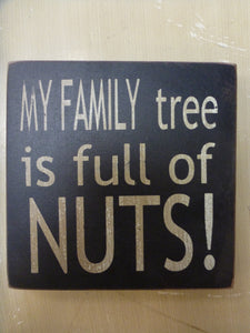 "Square Sign 4"" x 4"" - ""My Family Tree Is Full Of Nuts!"""