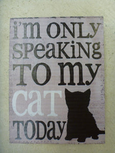 "Box Sign 8"" x 6"" - I'm Only Speaking To My Cat Today"