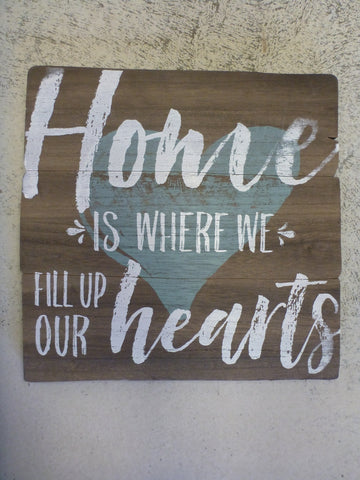 "Easel Sign 10"" x 10"" - Home Is Where We Fill Up Our Hearts"