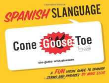 Load image into Gallery viewer, Spanish Slanguage: A Fun Visual Guide to Spanish Terms and Phrases