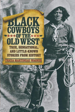 Load image into Gallery viewer, Black Cowboys of the Old West: True, Sensational, And Little-Known Stories From History