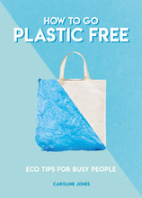 Load image into Gallery viewer, How to Go Plastic Free: Eco Tips for Busy People