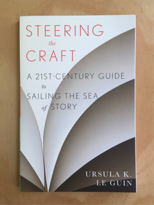 Steering the Craft: A 21st-Century Guide to Sailing the Sea of Story