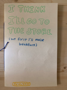I Think I'll Go To The Store (but first I'll make breakfast