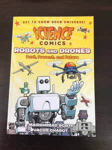 Science Comics: Robots and Drones, Past, Present, and Future