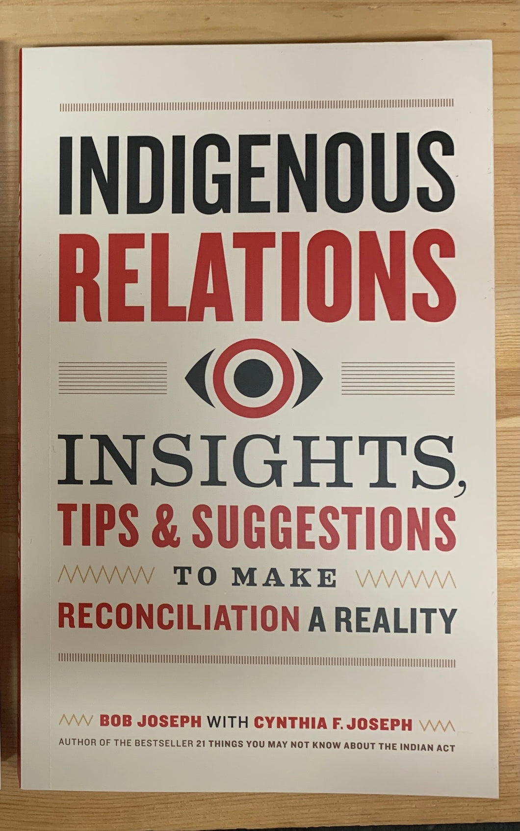 Indigenous Relations: Insights, Tips, and Suggestions to Make Reconciliation a Reality