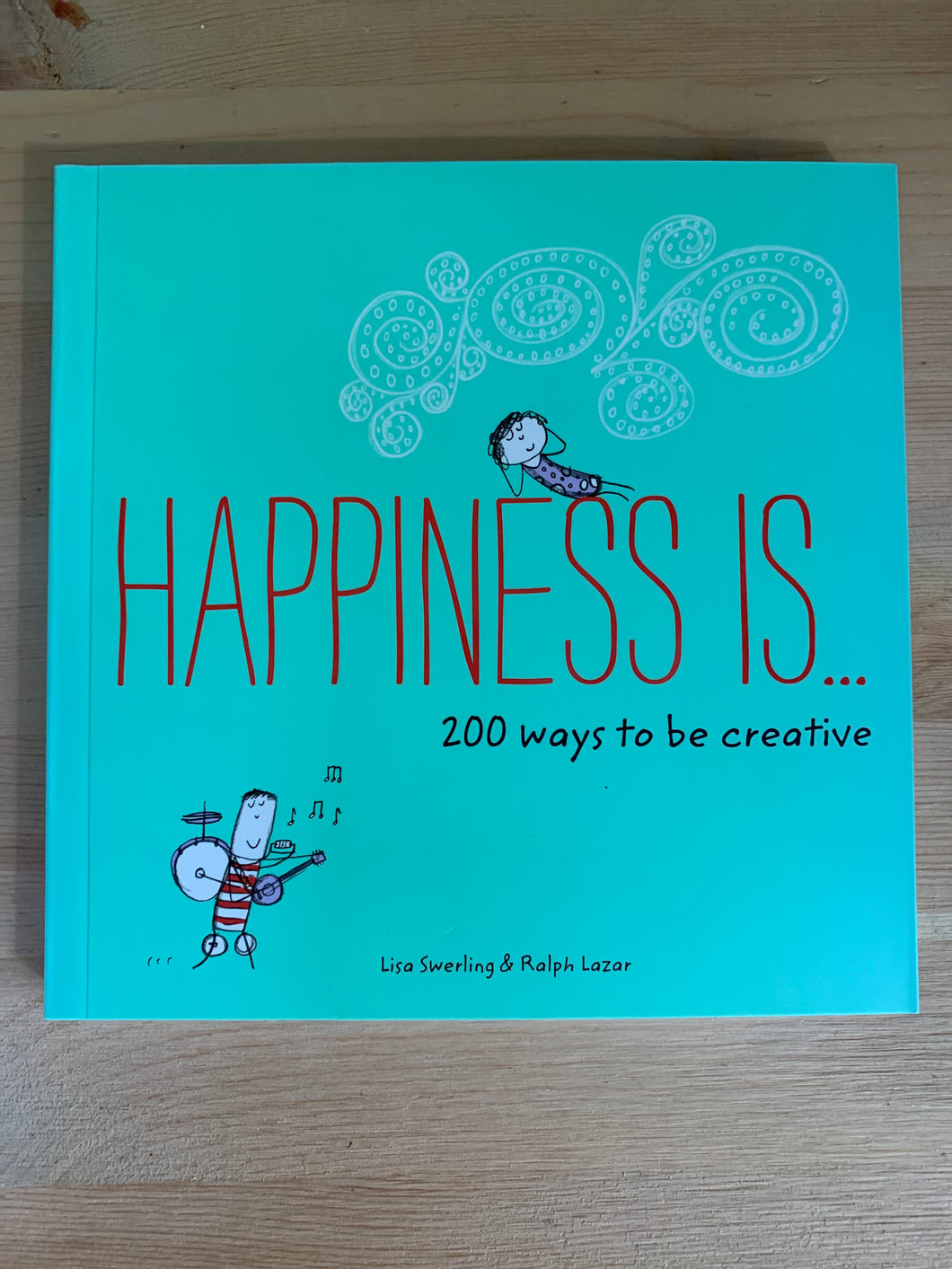 Happiness Is...200 ways to be creative