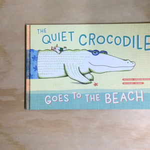 The Quiet Crocodile: Goes To The Beach