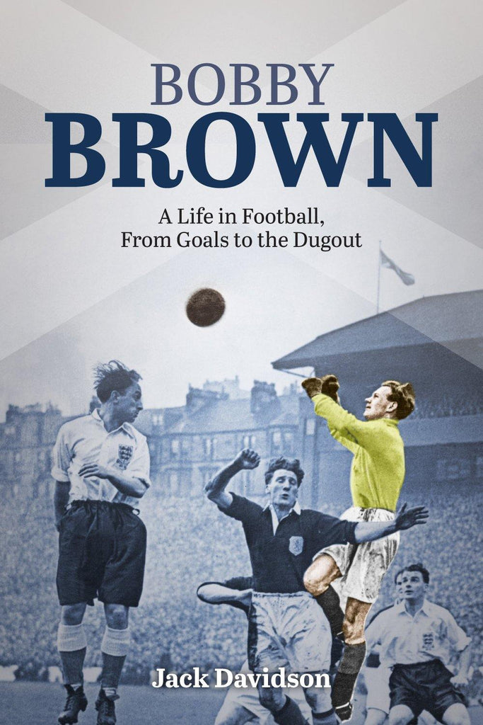 Bobby Brown: A Life in Football, From Goals to the Dugout - Belfast Books