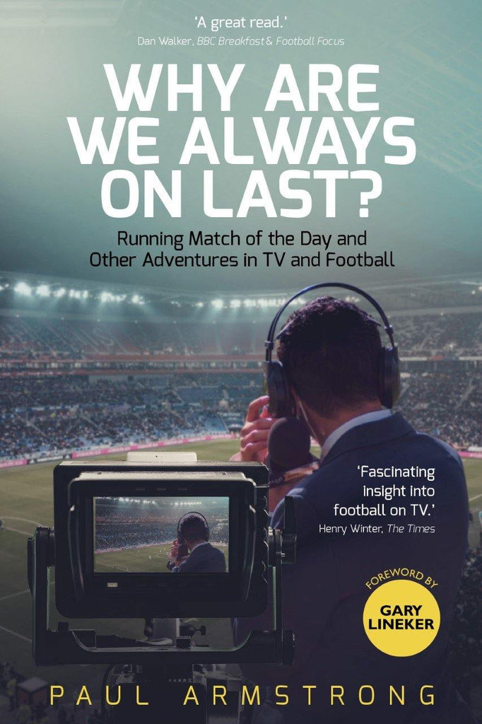 Why Are We Always On Last?: Running Match of the Day and Other Adventures in TV - Belfast Books