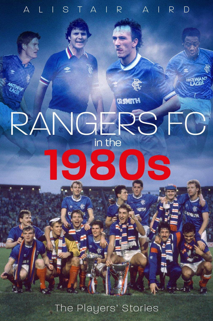 Rangers FC in the 1980s: The Players' Stories - Belfast Books