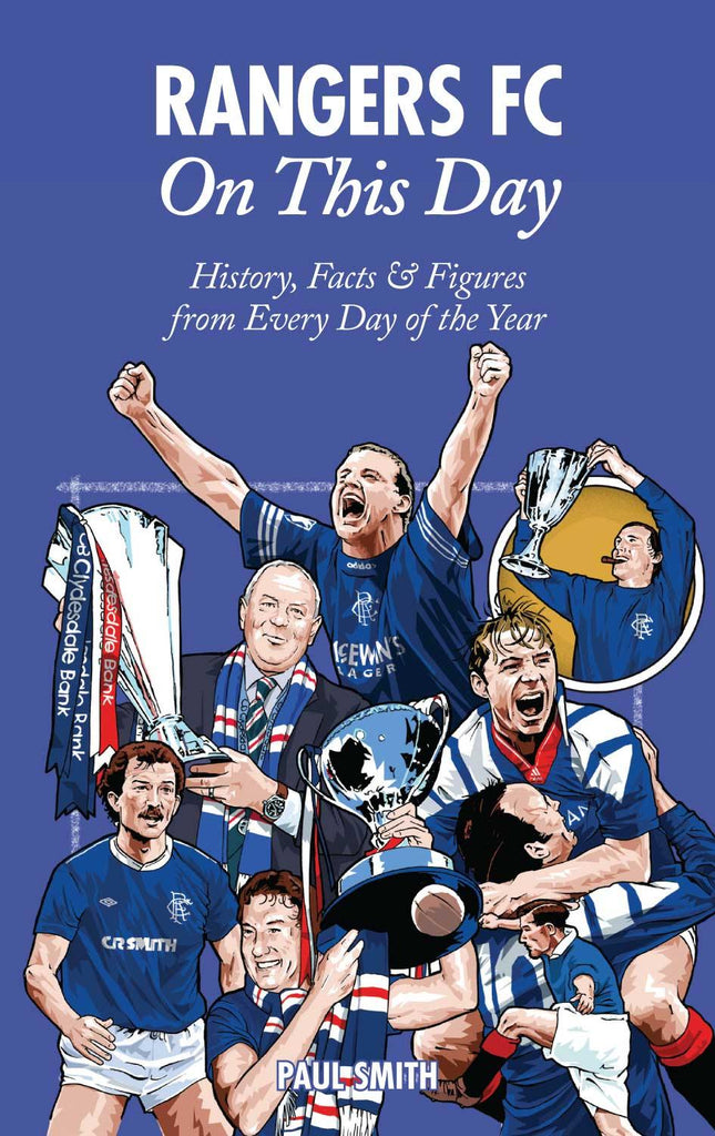 Rangers FC On This Day: History, Facts & Figures from Every Day of the Year - Belfast Books
