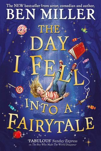 The Day I Fell Into a Fairytale : The new bestseller from Ben Miller, author of Christmas classic The Night I Met Father Christmas