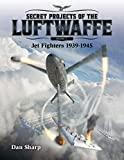 Secret Projects of the Luftwaffe - Vol 1 : Jet Fighters 1939 -1945 1