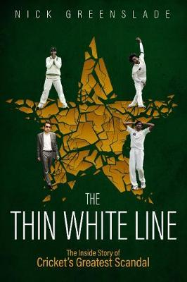 The Thin White Line : The Inside Story of Cricket's Greatest Fixing Scandal