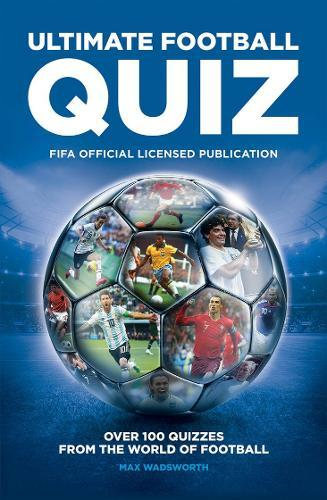FIFA Ultimate Football Quiz : Over 100 quizzes from the world of football