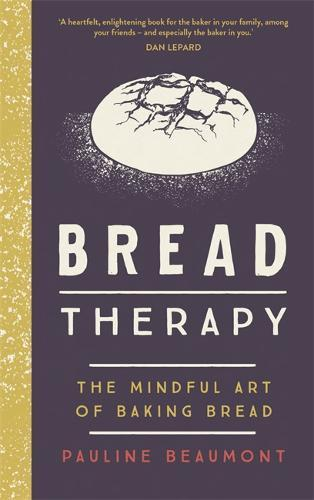 Bread Therapy : The Mindful Art of Baking Bread