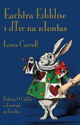 Eachtra Eibhlise i dTir na nIontas : Alice's Adventures in Wonderland in Irish