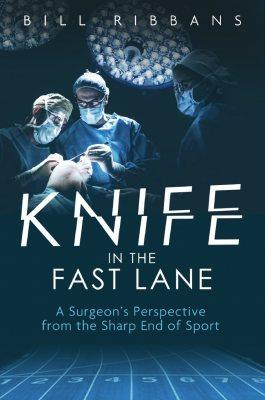 Knife in the Fast Lane : A Surgeon's Perspective from the Sharp End of Sport