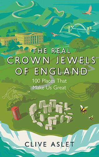 The Real Crown Jewels of England : 100 Places That Make Us Great