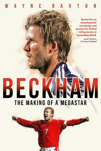 Beckham : The Making of a Megastar