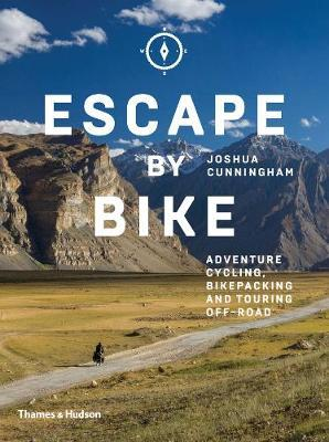 Escape by Bike : Adventure Cycling, Bikepacking and Touring Off-Road