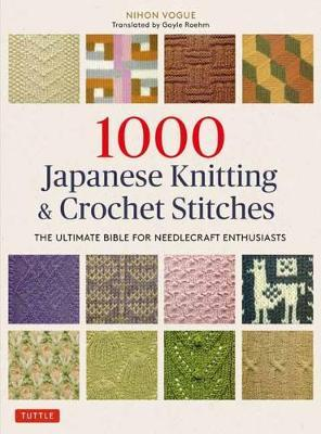 1000 Japanese Knitting & Crochet Stitches : The Ultimate Bible for Needlecraft Enthusiasts