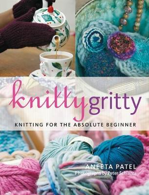 Knitty Gritty : Knitting for the Absolute Beginner