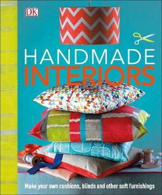 Handmade Interiors : Make Your Own Cushions, Blinds and Other Soft Furnishings