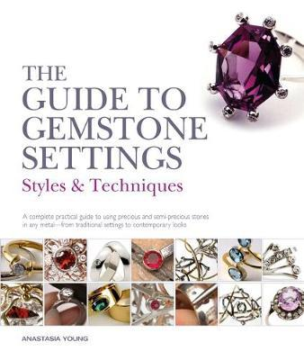 The Guide to Gemstone Settings : Styles and Techniques