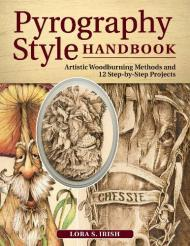 Pyrography Style Handbook : Artistic Woodburning Methods and 12 Step-by-Step Projects