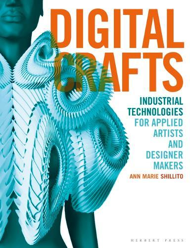 Digital Crafts : Industrial Technologies for Applied Artists and Designer Makers