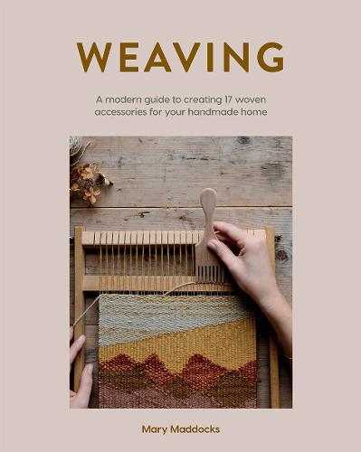 Weaving : A modern guide to creating 17 woven accessories for your handmade home