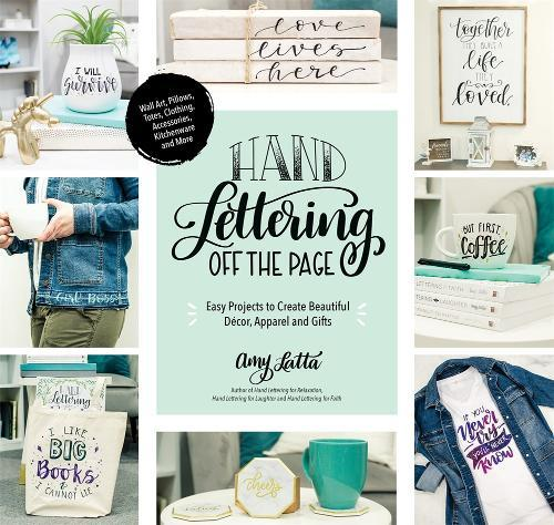 Hand Lettering Off the Page : Easy Projects to Create Beautiful Decor, Apparel and Gifts