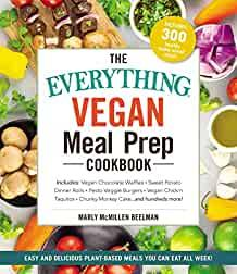 The Everything Vegan Meal Prep Cookbook : Includes: * Vegan Chocolate Waffles * Sweet Potato Dinner Rolls * Pesto Veggie Burgers * Vegan Chick'n Taquitos* Chunky Monkey Cake ... and hundreds more!
