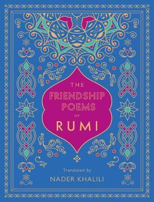 The Friendship Poems of Rumi : Translated by Nader Khalili
