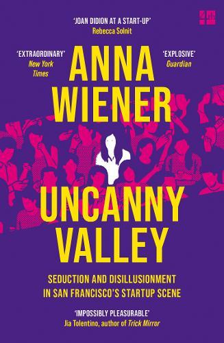 Uncanny Valley : Seduction and Disillusionment in San Francisco's Startup Scene