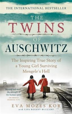 The Twins of Auschwitz : The inspiring true story of a young girl surviving Mengele's hell