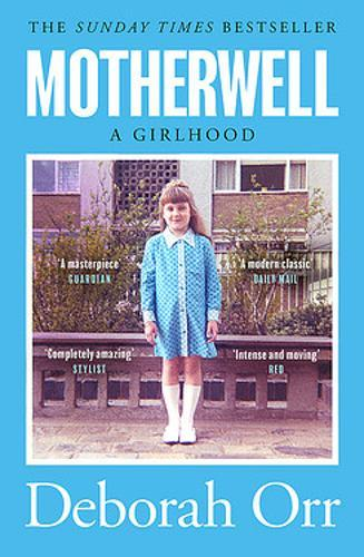 Motherwell : The moving memoir of growing up in 60s and 70s working class Scotland
