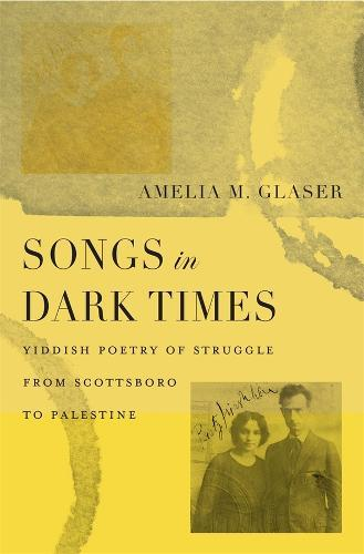 Songs in Dark Times : Yiddish Poetry of Struggle from Scottsboro to Palestine