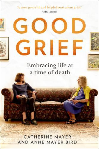 Good Grief : Embracing Life at a Time of Death