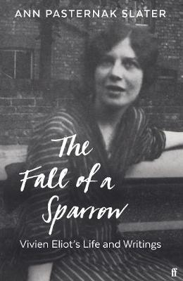 The Fall of a Sparrow : Vivien Eliot's Life and Writings