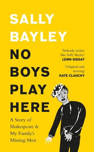 No Boys Play Here : A Story of Shakespeare and My Family's Missing Men