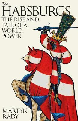 The Habsburgs : The Rise and Fall of a World Power