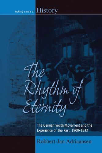 The Rhythm of Eternity : The German Youth Movement and the Experience of the Past, 1900-1933