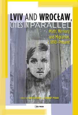 LVIV - Wroclaw, Cities in Parallel? : Myth, Memory and Migration, C. 1890-Present