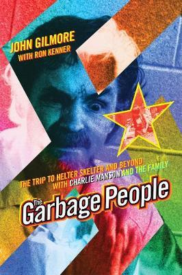 The Garbage People : The Trip to Helter Skelter and Beyond with Charlie Manson and The Family